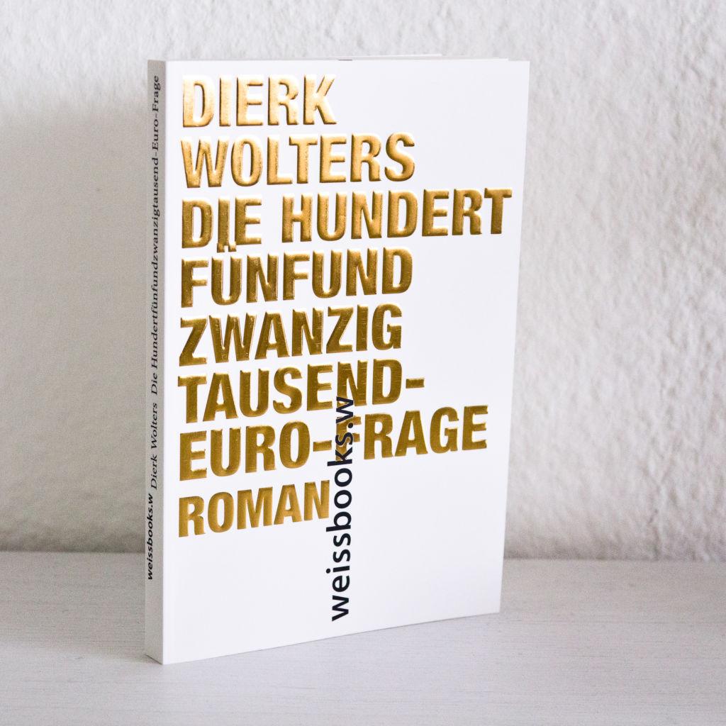 Die hundertfünfundzwanzigtausend Euro-Frage – Dierk Wolters